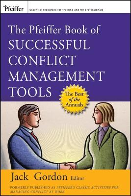 The Pfeiffer Book of Successful Conflict Management Tools By Gordon, Jack (EDT)