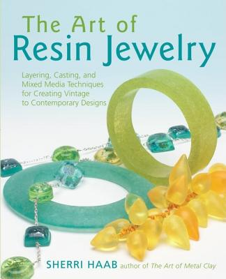 The Art of Resin Jewelry By Haab, Sherri